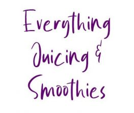 Everything Juicing & Smoothies